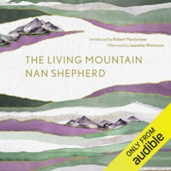 The Living Mountain: A Celebration of the Cairngorm Mountains of Scotland (Unabridged)