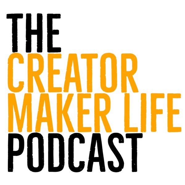 The Creator Maker Life Podcast