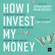 Joshua Brown & Brian Portnoy - How I Invest My Money: Finance Experts Reveal How They Save, Spend, and Invest (Unabridged)