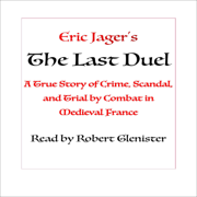The Last Duel: A True Story of Crime, Scandal, and Trial by Combat in Medieval France (Unabridged)