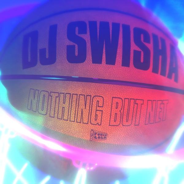 DJ Swisha - Nothing but Net - EP