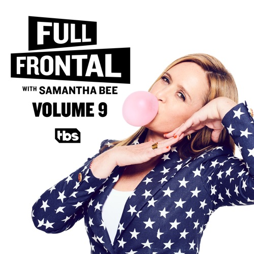 Full Frontal with Samantha Bee, Vol. 9 poster