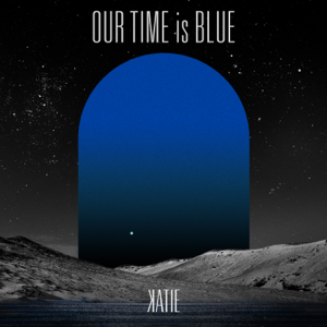 KATIE - Our Time is Blue - EP