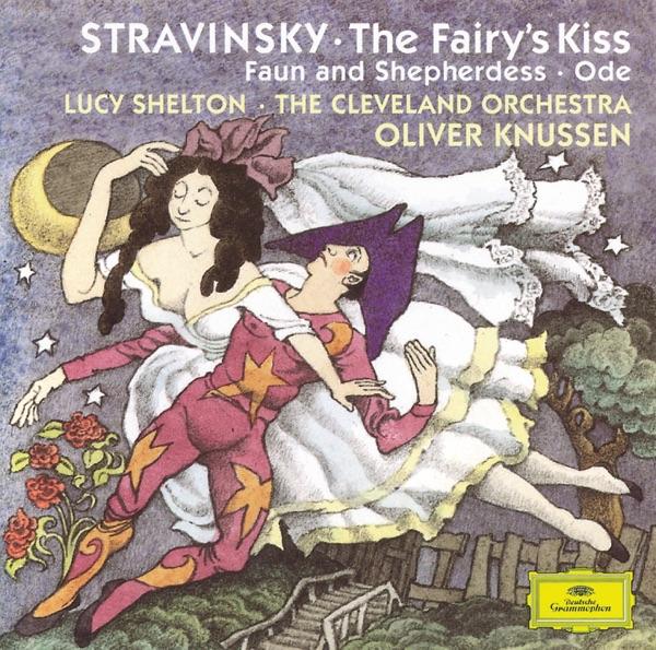 Stravinsky: The Fairy's Kiss, Faun and Shepherdess, Ode