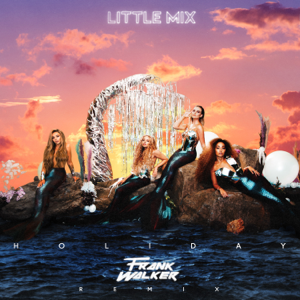 Little Mix - Holiday (Frank Walker Remix)