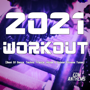 2021 Workout (Best of Dance, Techno, Trance, House & Upbeat Fitness Tunes) - Various Artists