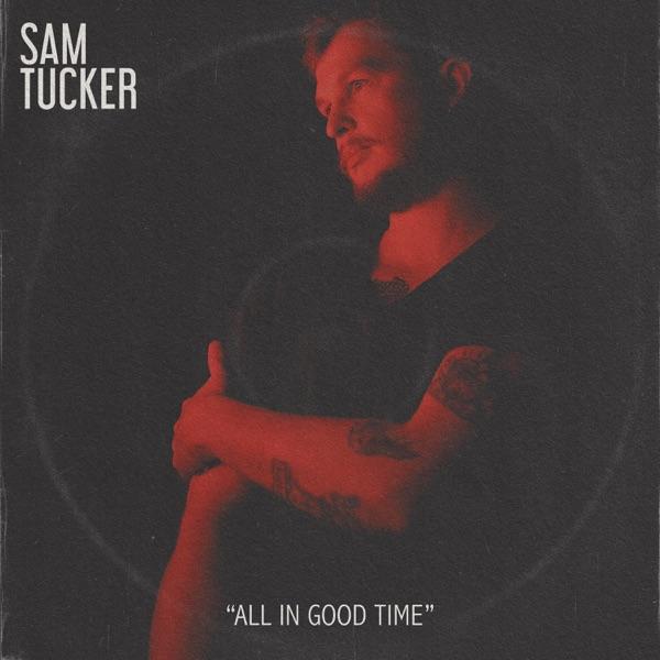Sam Tucker– All In Good Time