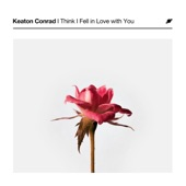 Keaton Conrad - I Think I Fell in Love with You (Radio Edit)