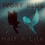 IVORY BLUE - Half a Life