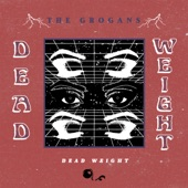 The Grogans - Dead Weight