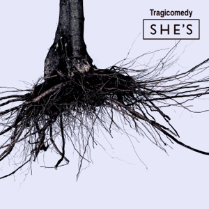 SHE'S - Tragicomedy