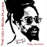 The Ugly Bass Player - Feel No Pain (feat. Kava Jah)