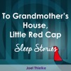 To Grandmother's House, Little Red Cap: Sleep Stories