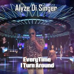 Alyze -Di Singer - Everytime I Turn Around