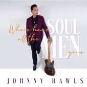 Johnny Rawls - Where Have the Soul Men Gone