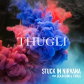 Thugli - Stuck in Nirvana (feat. Bea Moon & Twigg)