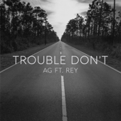 Trouble Don't (feat. Rey)