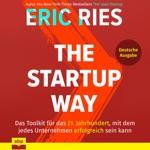 The Startup Way - Das Toolkit für das 21. Jahrhundert, mit dem jedes Unternehmen erfolgreich sein kann (Ungekürzt)