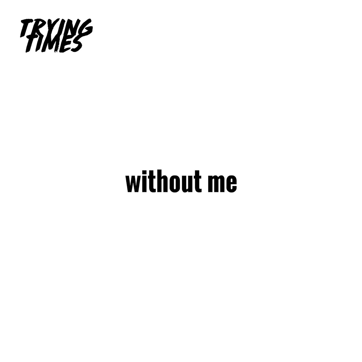 Without Me - Single Trying Times CD cover