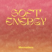 Mermaidens - Soft Energy