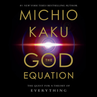 Michio Kaku - The God Equation: The Quest for a Theory of Everything (Unabridged) artwork