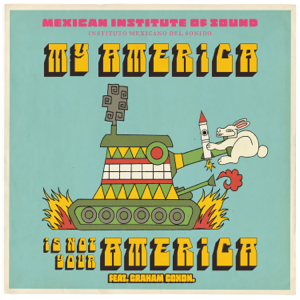 Mexican Institute of Sound - My America Is Not Your America feat. Graham Coxon
