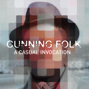 Cunning Folk - A Casual Invocation