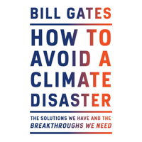 Bill Gates - How to Avoid a Climate Disaster: The Solutions We Have and the Breakthroughs We Need (Unabridged) artwork