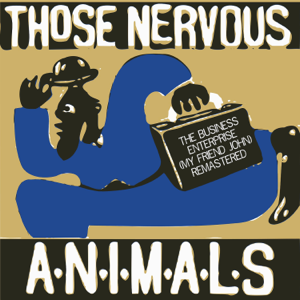 Those Nervous Animals - The Business Enterprise (My Friend John)