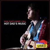 Hot Dad - I Love Never Changing My Clothes