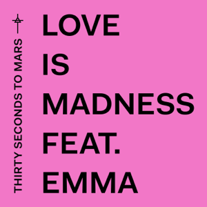 Love Is Madness (feat. Emma) - Thirty Seconds to Mars