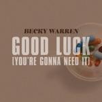 Becky Warren - Good Luck (You're Gonna Need It)
