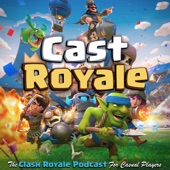 cast royale the clash royale podcast for casual players a bi