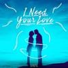 I Need Your Love - Single