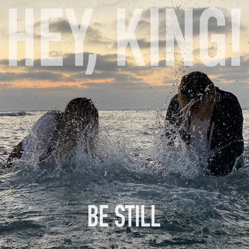 Be Still by Hey, King!