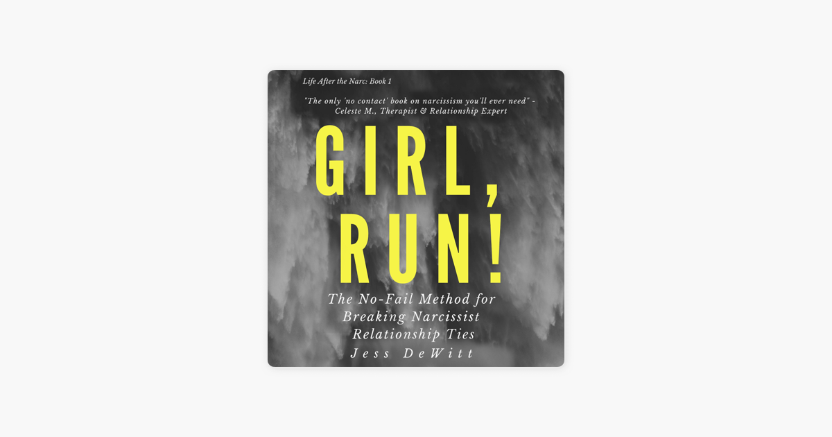 ‎Girl, Run!: The No-Fail Method for Breaking Narcissist Relationship Ties:  Life After the Narc, Book 1 (Unabridged)