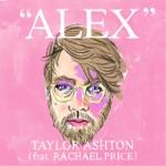 Taylor Ashton - Alex (feat. Rachael Price)