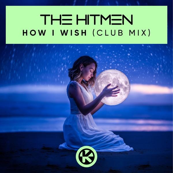 The Hitmen - How I Wish (Club Mix)