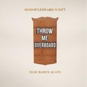 Bishop Leonard Scott - Throw Me Overboard (feat. Rance Allen)