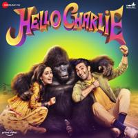 Tanishk Bagchi, Kanika Kapoor, Rishi Rich, Kiranee, Don D Marley, Gourov Dasgupta & Jasbir Jassi - Hello Charlie (Original Motion Picture Soundtrack) artwork