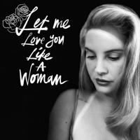 Album Let Me Love You Like a Woman - Lana Del Rey