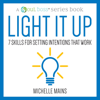 Light It Up: 7 Skills for Setting Intentions That Work: A Soul Boss Series Book (Unabridged) - Michelle Mains