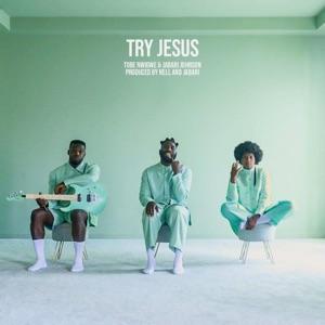 Tobe Nwigwe - TRY JESUS feat. Jabari Johnson