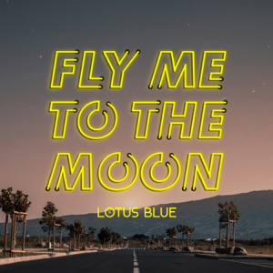 Lotus Blue - Fly Me to the Moon