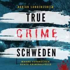 True Crime Schweden (Wahre Verbrechen, echte Kriminalfälle)