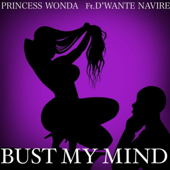 Bust My Mind Feat. D'wante Navire - Princess Wonda