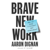 Aaron Dignan - Brave New Work: Are You Ready to Reinvent Your Organization? (Unabridged)  artwork