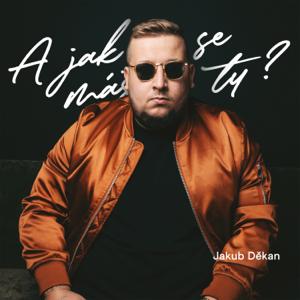 Jakub Děkan - A jak se máš ty?