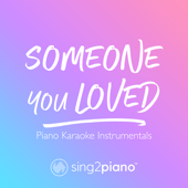 Someone You Loved (Higher Key) [Originally Performed by Lewis Capaldi] [Piano Karaoke Version]