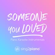 Someone You Loved (Originally Performed by Lewis Capaldi) [Piano Karaoke Version] - Sing2Piano - Sing2Piano